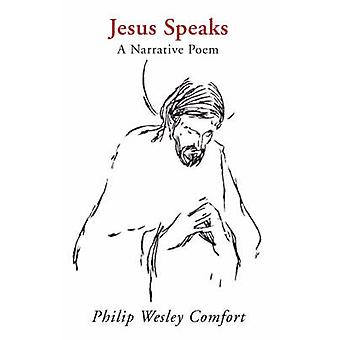 Jesus Speaks A Narrative Poem by Comfort & Philip W.