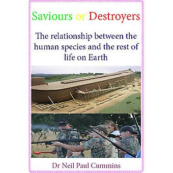 Saviours or Destroyers The Relationship Between the Human Species and the Rest of Life on Earth by Cummins & Neil Paul