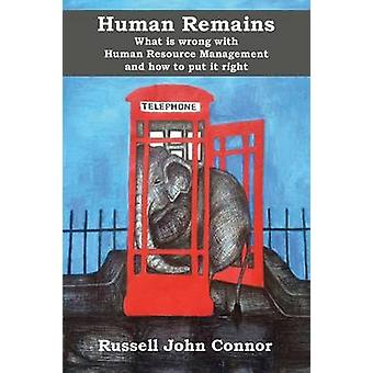 Human Remains. What is wrong with Human Resource Management and how to put it right by Connor & Russell John