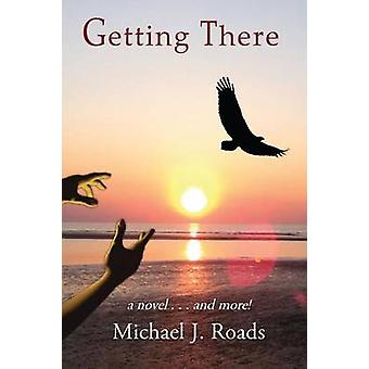 Getting There A novel and more by Roads & Michael J.
