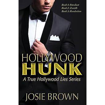 Hollywood Hunk A True Hollywood Lies Series by Brown & Josie