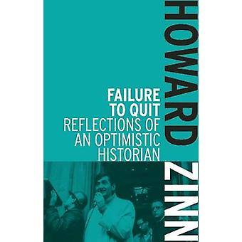 Failure to Quit - Reflections of an Optimistic Historian by Howard Zin