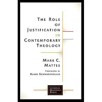 The Role of Justification in Contemporary Theology by Mattes & Mark C.