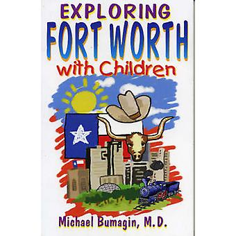 Exploring Fort Worth with Children by Bumagin & Michael