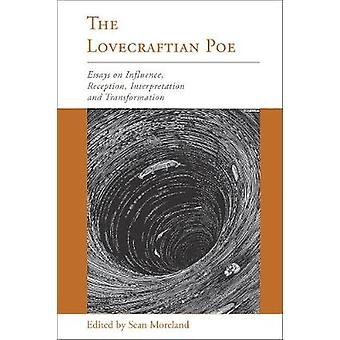 Lovecraftian Poe Essays on Influence Reception Interpretation and Transformation by Moreland & Sean