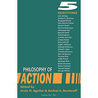 Philosophy of Action 5 Questions by Aguilar & Jess H.