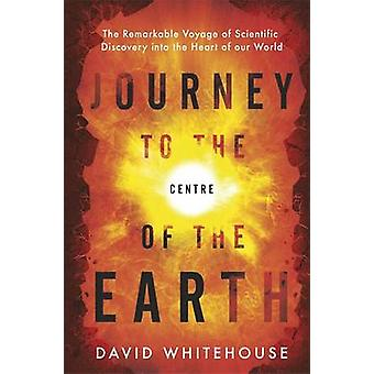 Journey to the Centre of the Earth - The Remarkable Voyage of Scientif