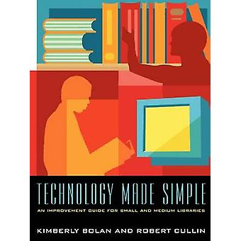 Technology Made Simple - An Improvement Guide for Small and Medium Lib