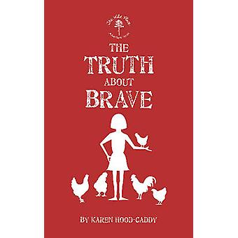 The Truth About Brave - The Wild Place Adventure Series by Karen Hood-