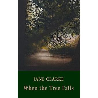 When the Tree Falls by Jane Clarke - 9781780374802 Book