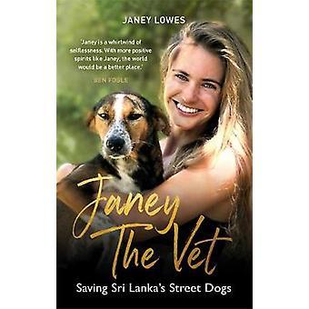 Janey the Vet - Saving Sri Lanka's Street Dogs by Janey Lowes - 978178