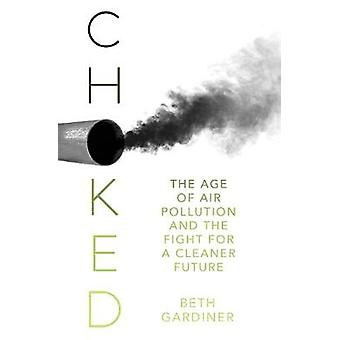 Choked - The Age of Air Pollution and the Fight for a Cleaner Future b