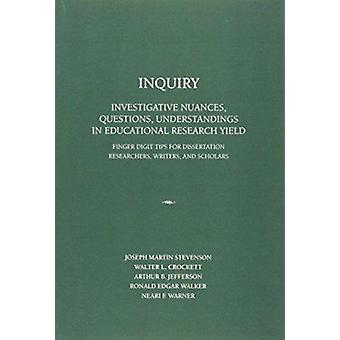 Inquiry - Investigative Nuances - Questions - and Understandings in Ed