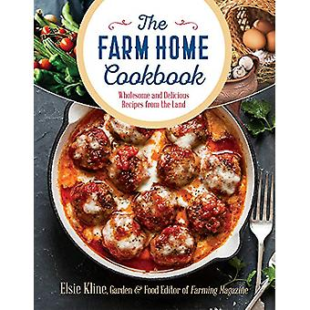 The Farm Home Cookbook - Wholesome and Delicious Recipes from the Land