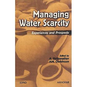 Managing Water Scarcity - Experiences and Prospects by A. Vaydyanathan