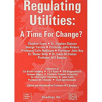 Regulating Utilities - Time for Change by Michael E. Beesley - 9780255