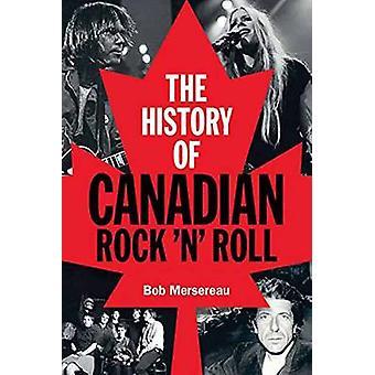 History of Canadian Rock 'n' Roll by Bob Mersereau - 9781480367111 Bo