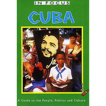Cuba in Focus - A Guide to the People - Politics and Culture (2nd Revi