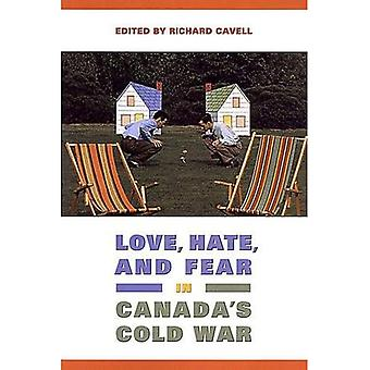 Love, Hate, and Fear in Canada's Cold War (Green College Thematic Lecture) (Green College Thematic Lecture Series)