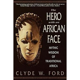 The Hero with an African Face - Mythic Wisdom of Traditional Africa (N
