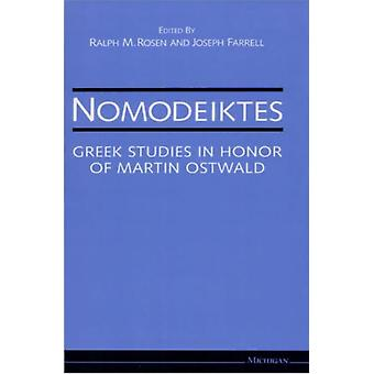 Nomodeiktes  Greek Studies in Honor of Martin Ostwald by Edited by Ralph M Rosen & Edited by Joseph Farrell