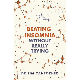 Beating Insomnia - Without Really Trying par Tim Cantopher - 9781529329