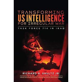 Transforming US Intelligence for Irregular War - Task Force 714 in Ira