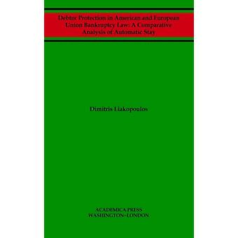 Debtor Protection in American and European Union Bankruptcy Law by Liakopoulos & Dimitris