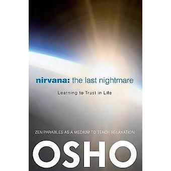 Nirvana The Last Nightmare  Learning to Trust in Life by Osho & Edited by Osho International Foundation