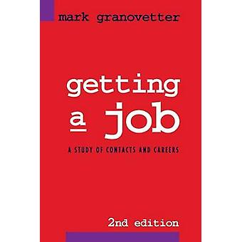 Getting a Job  A Study of Contacts and Careers by Mark Granovetter
