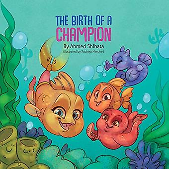 The Birth of a Champion by Ahmed S Shihata - 9780692699409 Book