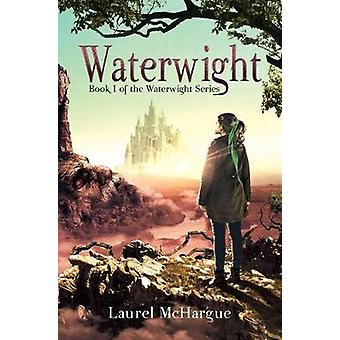 Waterwight - Book 1 of the Waterwight Series by Laurel McHargue - 9780
