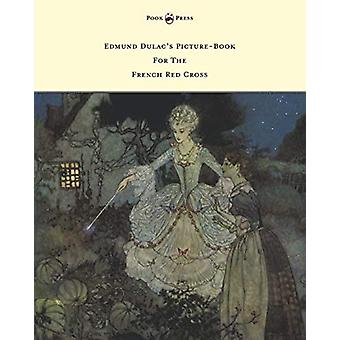 Edmund Dulac's Picture-Book For The French Red Cross by Various - 978