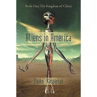 Aliens in America - Book One - The Kingdom of Cilicia by Shake' Kaspari