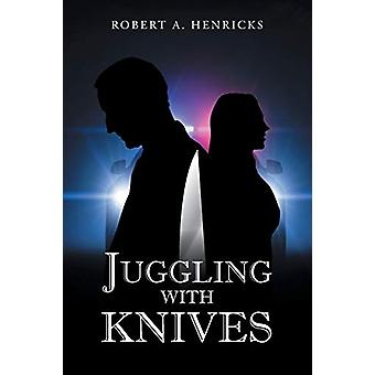 Juggling With Knives by Robert a Henricks - 9781634179690 Book