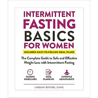 Intermittent Fasting Basics for Women  The Complete Guide to Safe and Effective Weight Loss with Intermittent Fasting by Lindsay Boyers