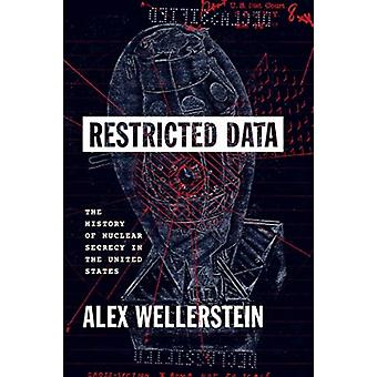Restricted Data  The History of Nuclear Secrecy in the United States by Alex Wellerstein