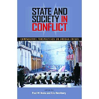 State and Society in Conflict by Edited by Paul W Drake & Edited by Eric Hershberg