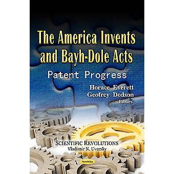 America Invents  BayhDole Acts by Edited by Horace Everett & Edited by Geofrey Dodson