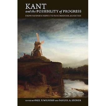 Kant and the Possibility of Progress From Modern Hopes to Postmodern Anxieties