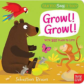 Can You Say It Too Growl Growl by Illustrated by Sebastien Braun