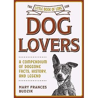 The Little Book of Lore for Dog Lovers A Compendium of Doggone Facts History and Legend Little Books of Lore
