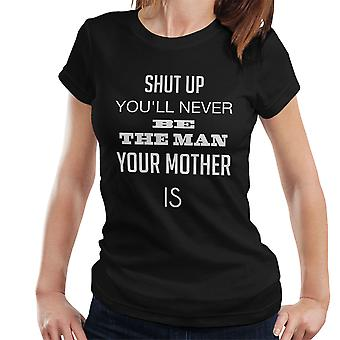 You Will Never Be The Man Your Mother Is White Women's T-Shirt