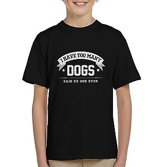 I Have Too Many Dogs Said No One Ever Kid's T-Shirt