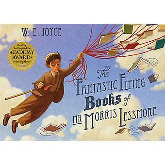 The Fantastic Flying Books of Mr Morris Lessmore by W. E. Joyce - 978