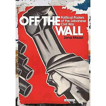 Off the Wall - Political Posters of the Lebanese Civil War by Zeina Ma