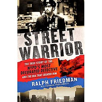 Street Warrior: The True Story of the Nypd's Most Decorated Detective and the� Era That Created Him, as Seen on Discovery Channel's� \