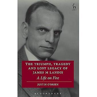 Triumph, tragedin och förlorade arvet från James M Landis: ett liv i brand