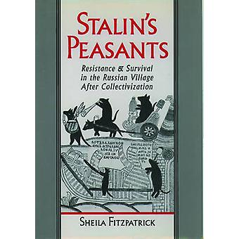 Stalins Peasants Resistance and Survival in the Russian Village After Collectivization by Fitzpatrick & Sheila