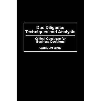 Due Diligence Techniques and Analysis Critical Questions for Business Decisions by Bing & Gordon
